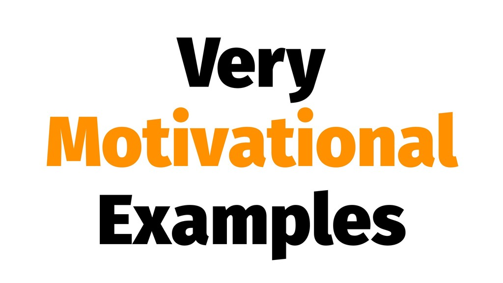Very Motivational Examples