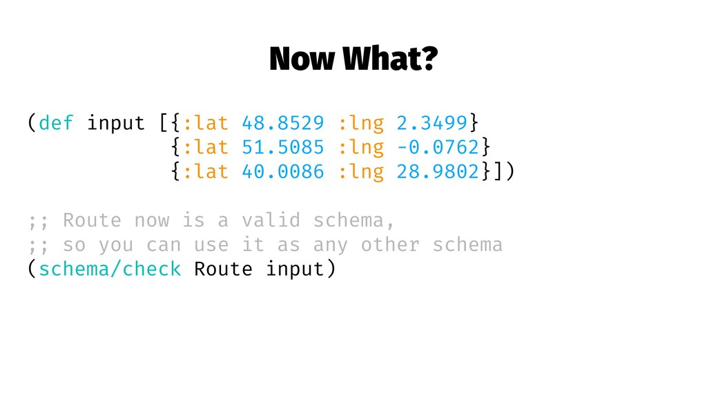 Now What? (def input [{:lat 48.8529 :lng 2.3499...