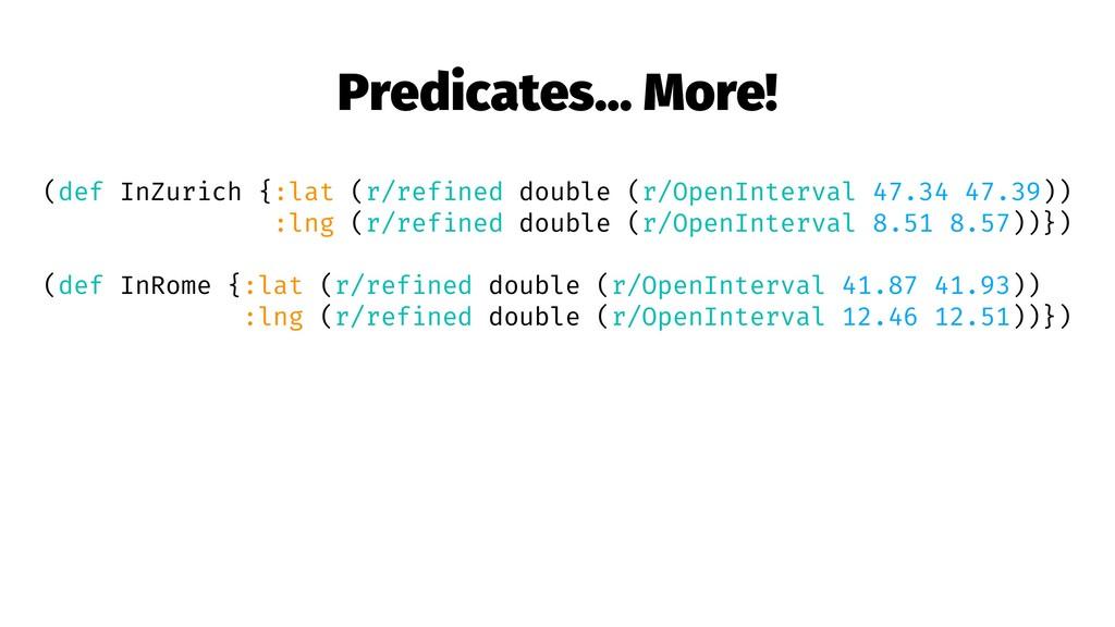 Predicates... More! (def InZurich {:lat (r/refi...