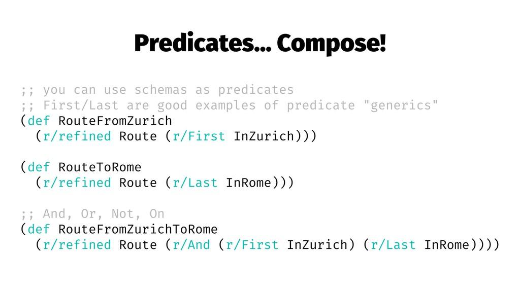 Predicates... Compose! ;; you can use schemas a...