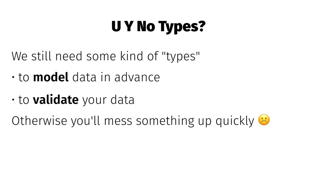 """U Y No Types? We still need some kind of """"types..."""