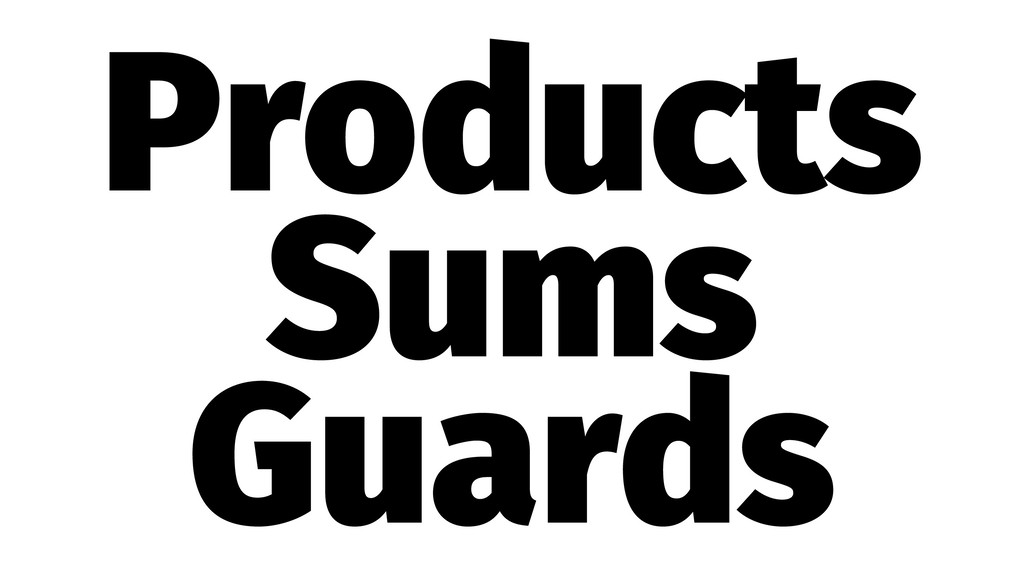 Products Sums Guards