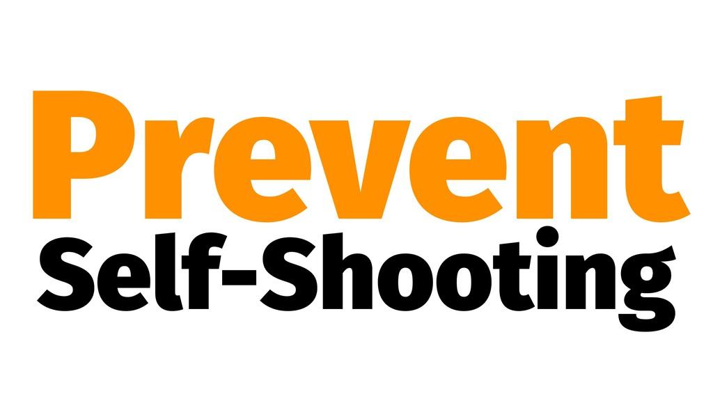 Prevent Self-Shooting