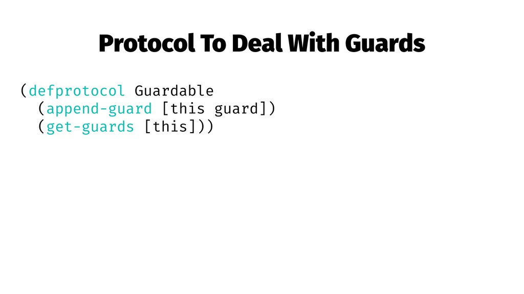 Protocol To Deal With Guards (defprotocol Guard...