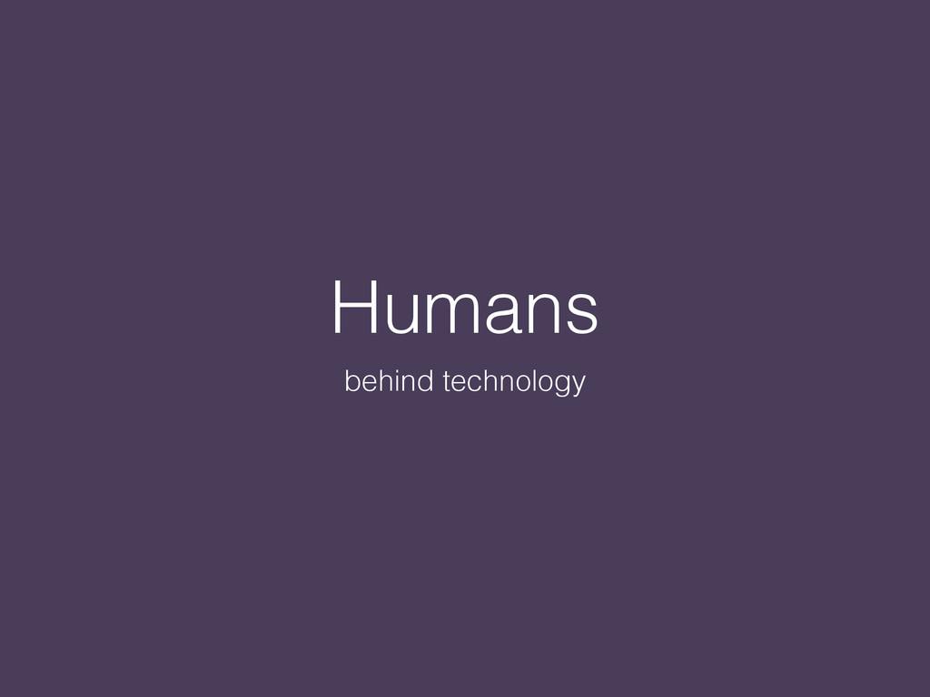 Humans behind technology