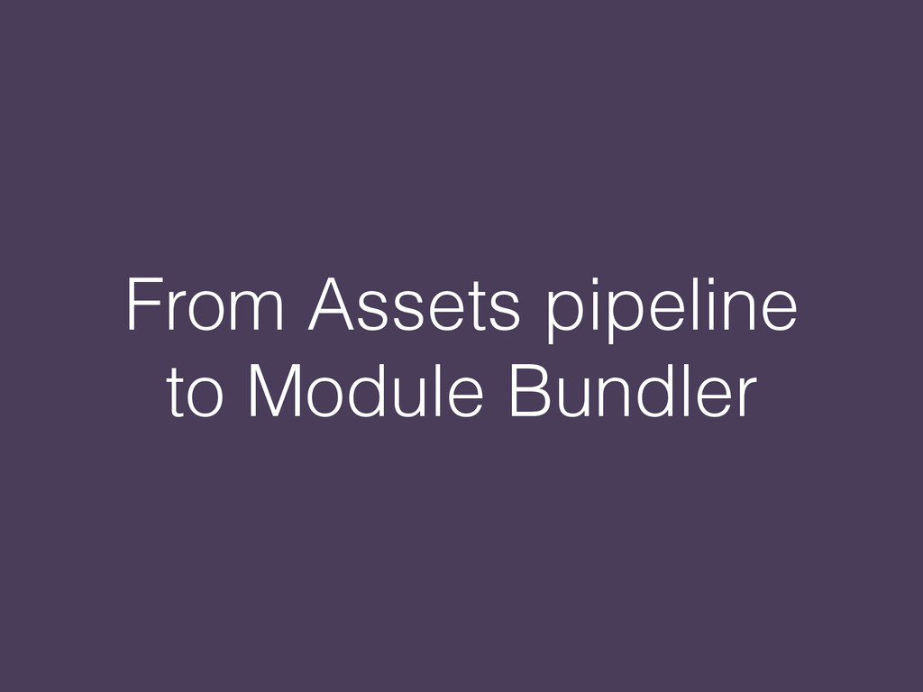 From Assets pipeline to Module Bundler