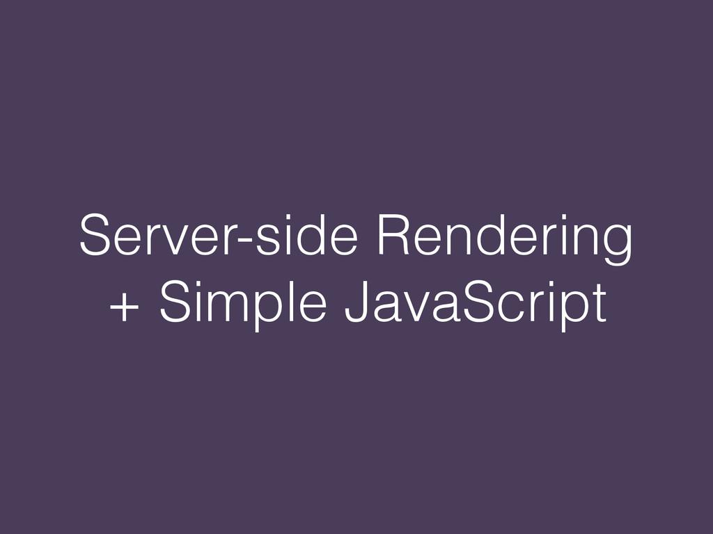 Server-side Rendering + Simple JavaScript