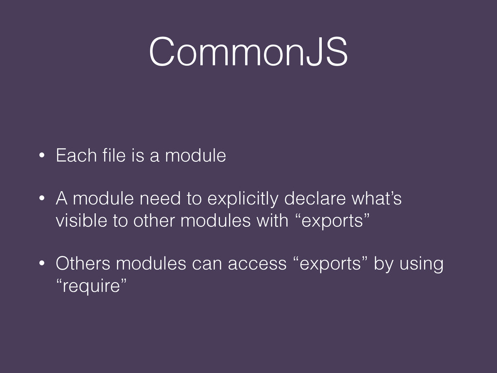 CommonJS • Each file is a module • A module need...
