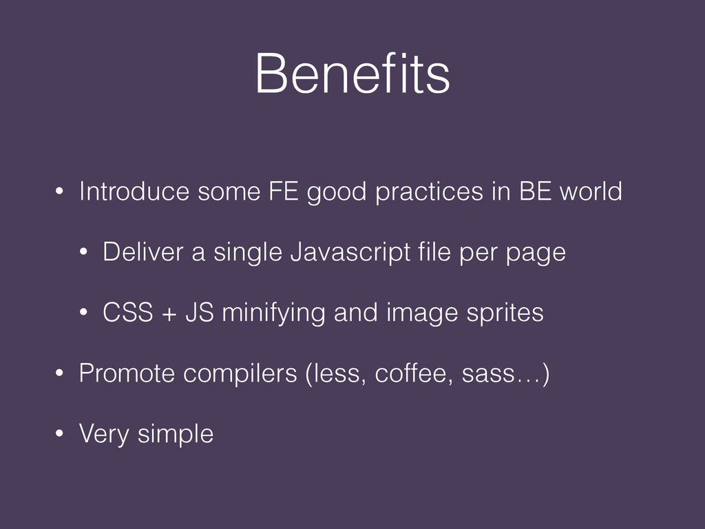 Benefits • Introduce some FE good practices in B...