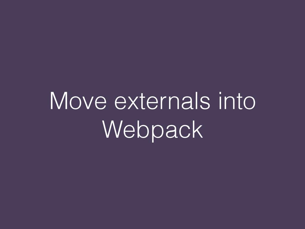 Move externals into Webpack