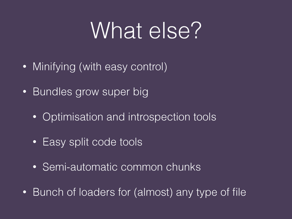 What else? • Minifying (with easy control) • Bu...