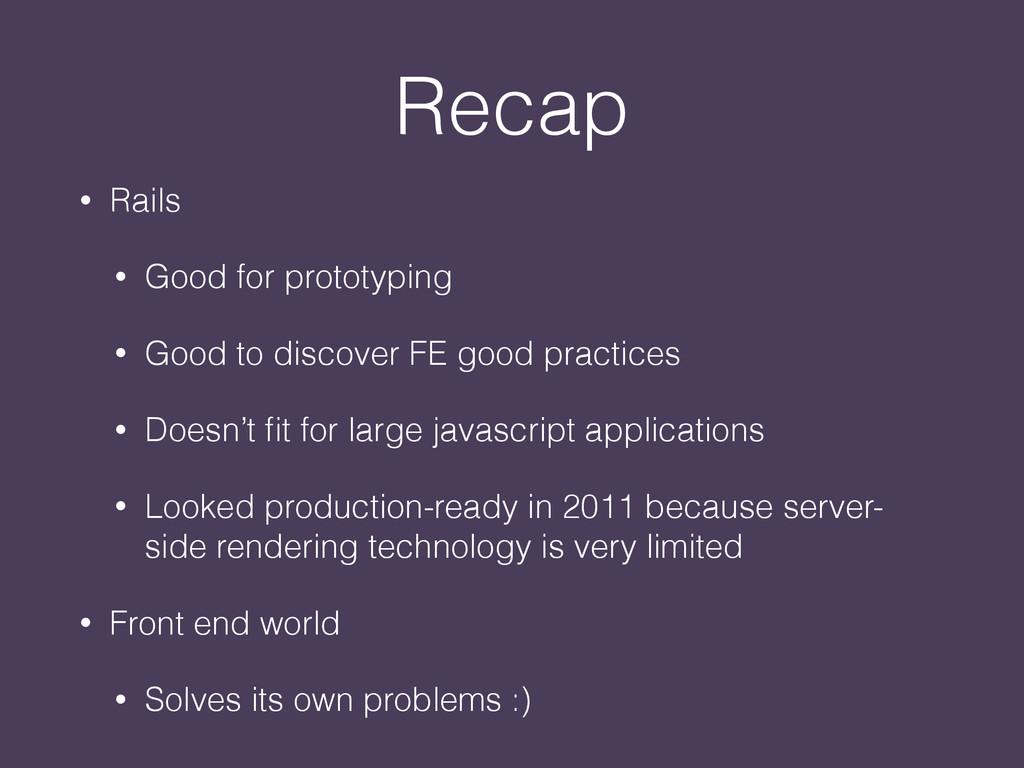 Recap • Rails • Good for prototyping • Good to ...