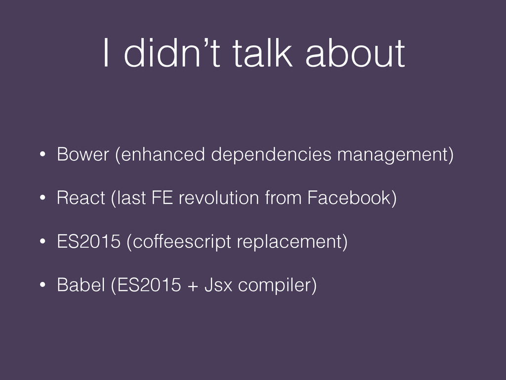 I didn't talk about • Bower (enhanced dependenc...