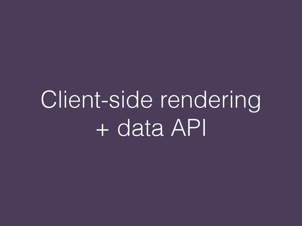 Client-side rendering + data API
