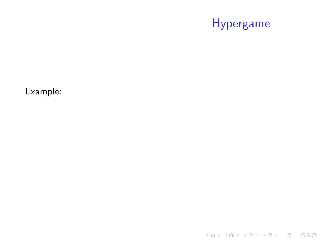 Hypergame Example: