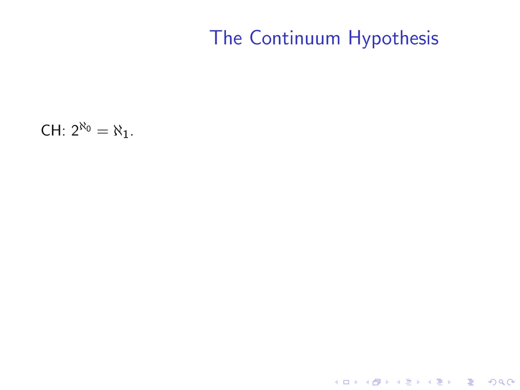 The Continuum Hypothesis CH: 2ℵ0 = ℵ1.