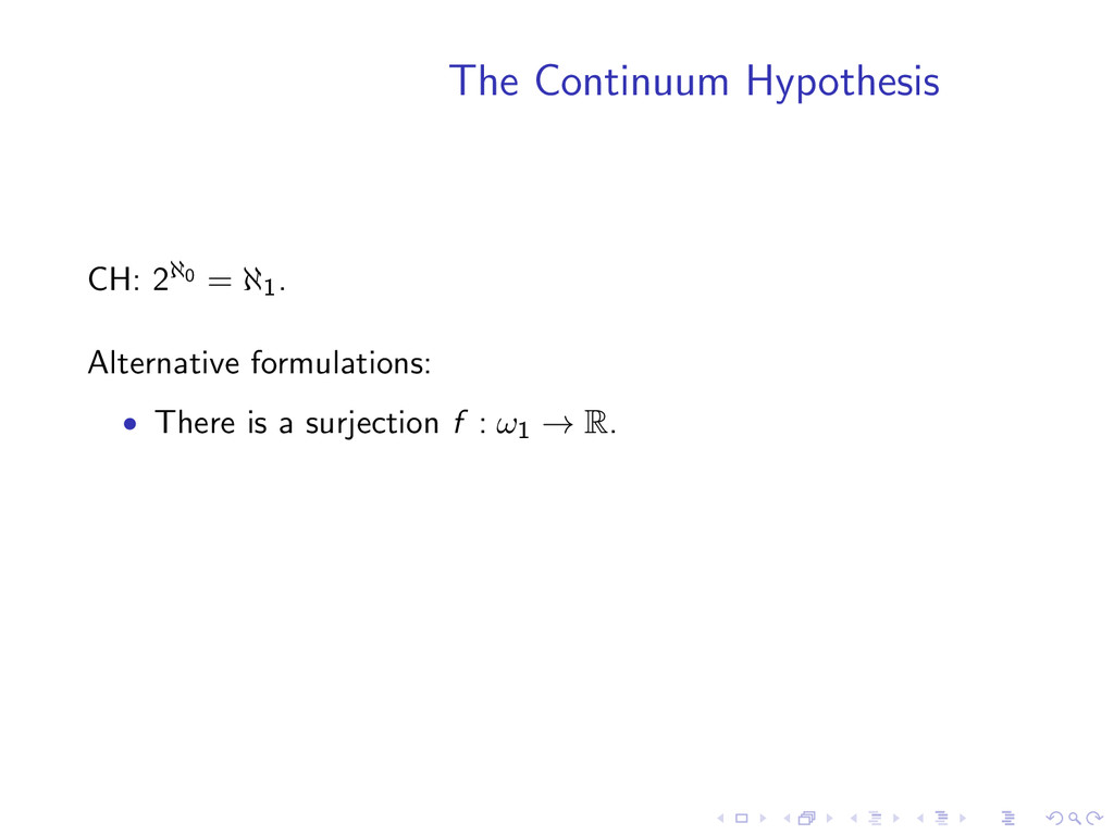 The Continuum Hypothesis CH: 2ℵ0 = ℵ1. Alternat...