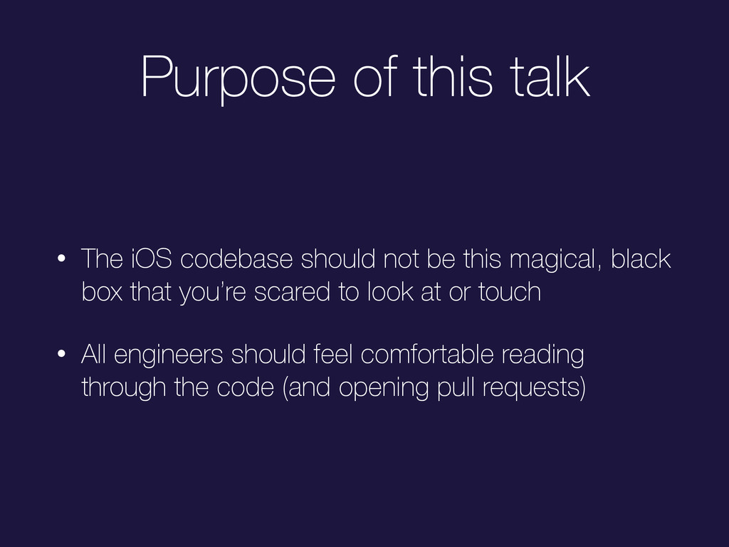 Purpose of this talk • The iOS codebase should ...