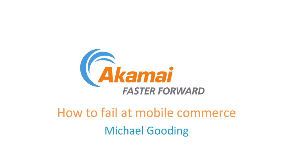 How to fail at mobile commerce Michael Gooding