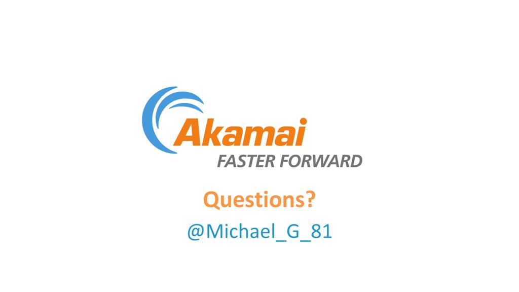 Questions? @Michael_G_81
