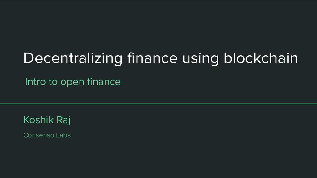 Decentralizing finance using blockchain Koshik R...