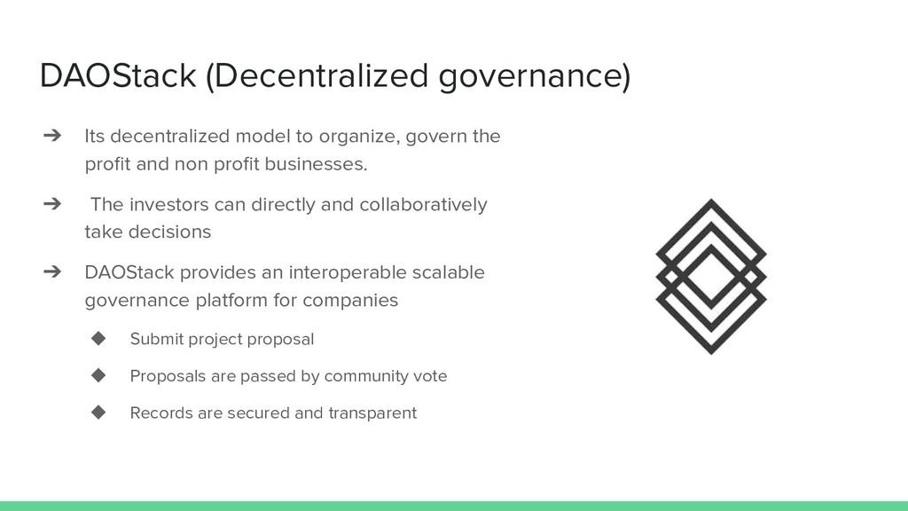 DAOStack (Decentralized governance) ➔ Its decen...