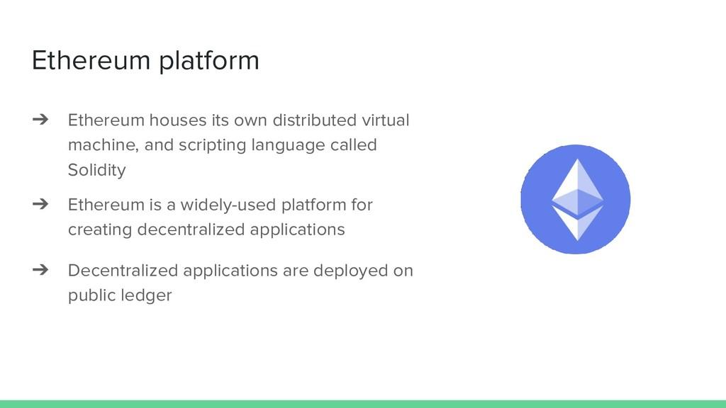 Ethereum platform ➔ Ethereum houses its own dis...