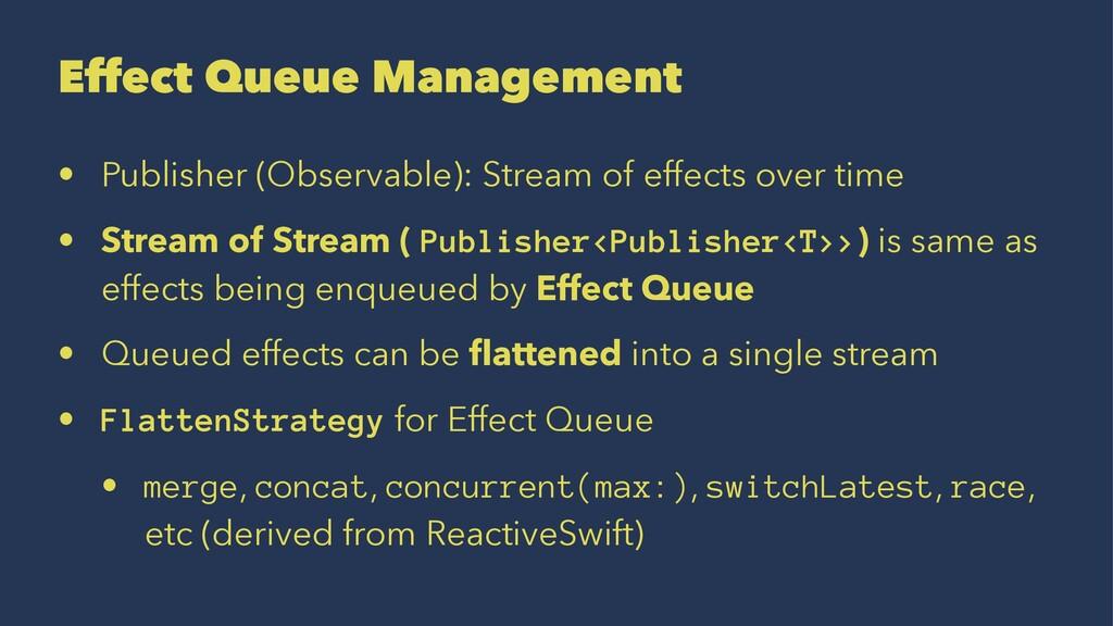 Effect Queue Management • Publisher (Observable...