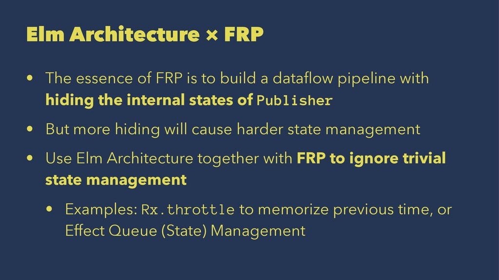 Elm Architecture × FRP • The essence of FRP is ...