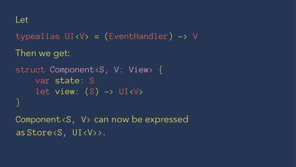 Let typealias UI<V> = (EventHandler) -> V Then ...