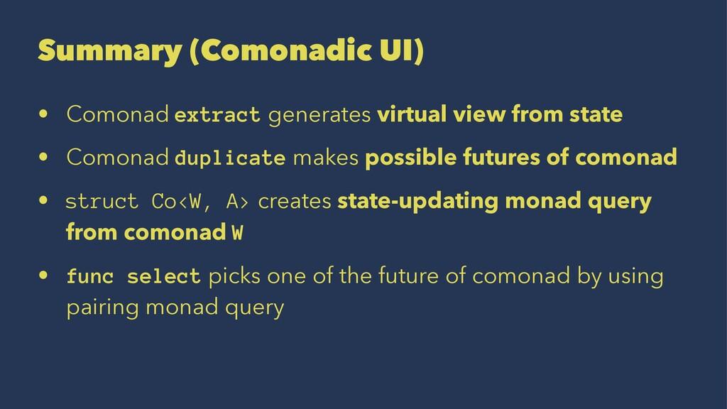 Summary (Comonadic UI) • Comonad extract genera...