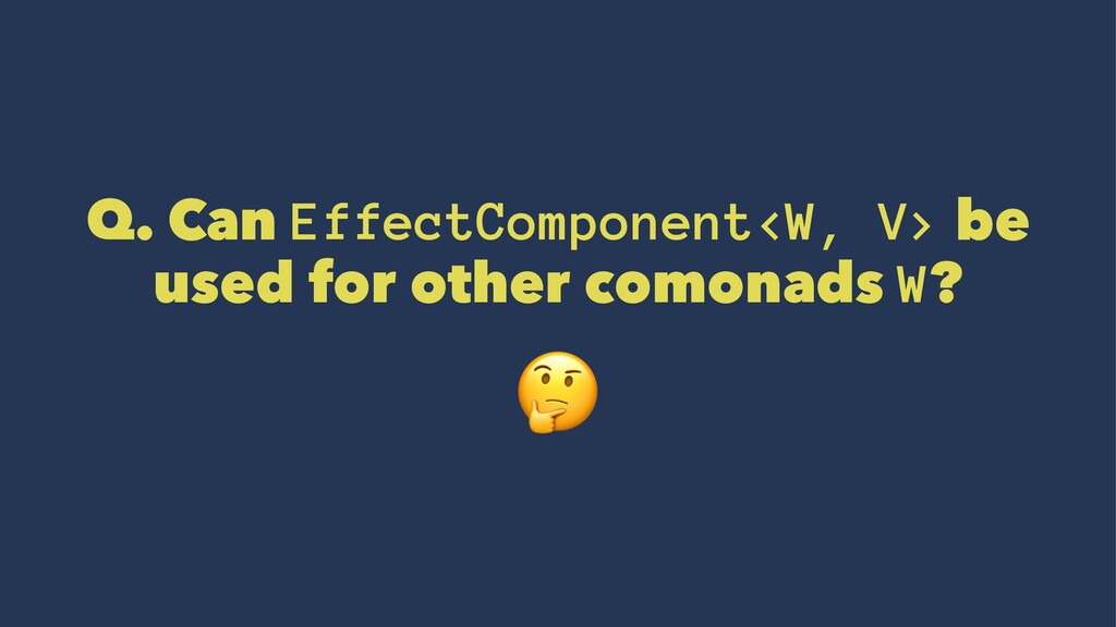 Q. Can EffectComponent<W, V> be used for other ...