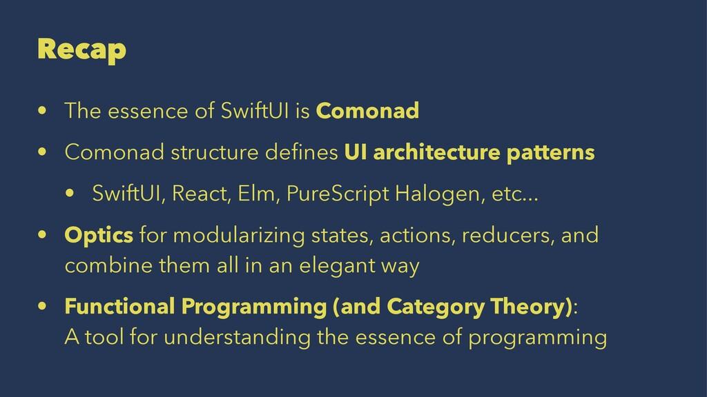 Recap • The essence of SwiftUI is Comonad • Com...