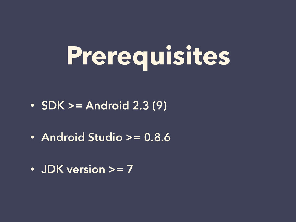 Prerequisites • SDK >= Android 2.3 (9) • Androi...