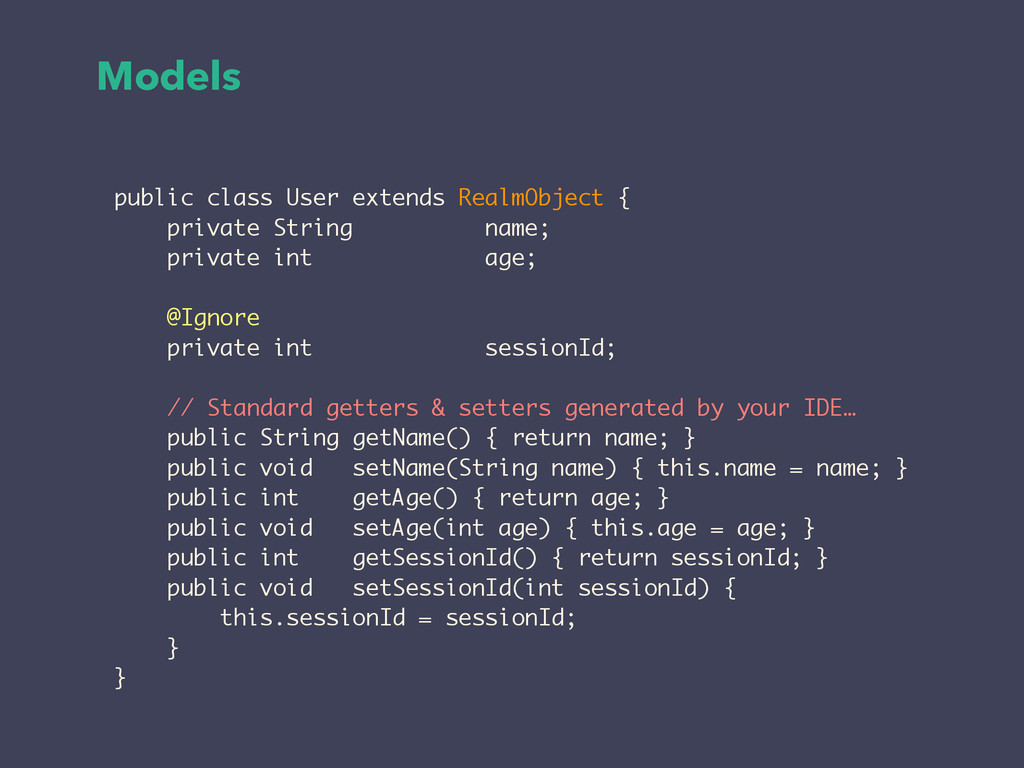Models public class User extends RealmObject { ...