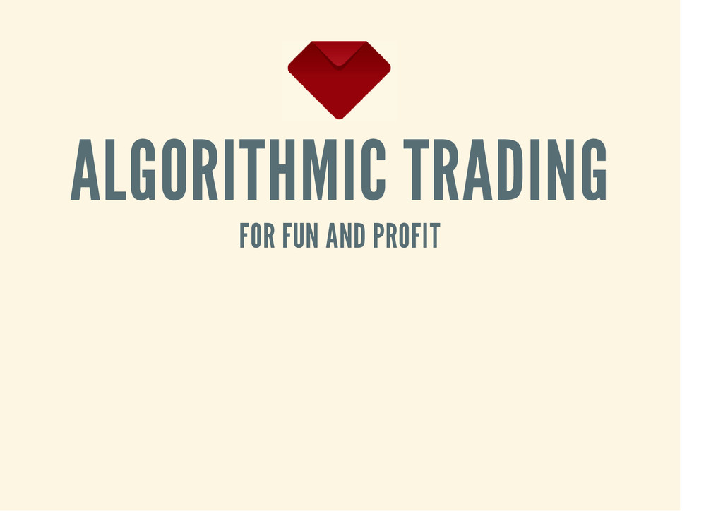 ALGORITHMIC TRADING FOR FUN AND PROFIT