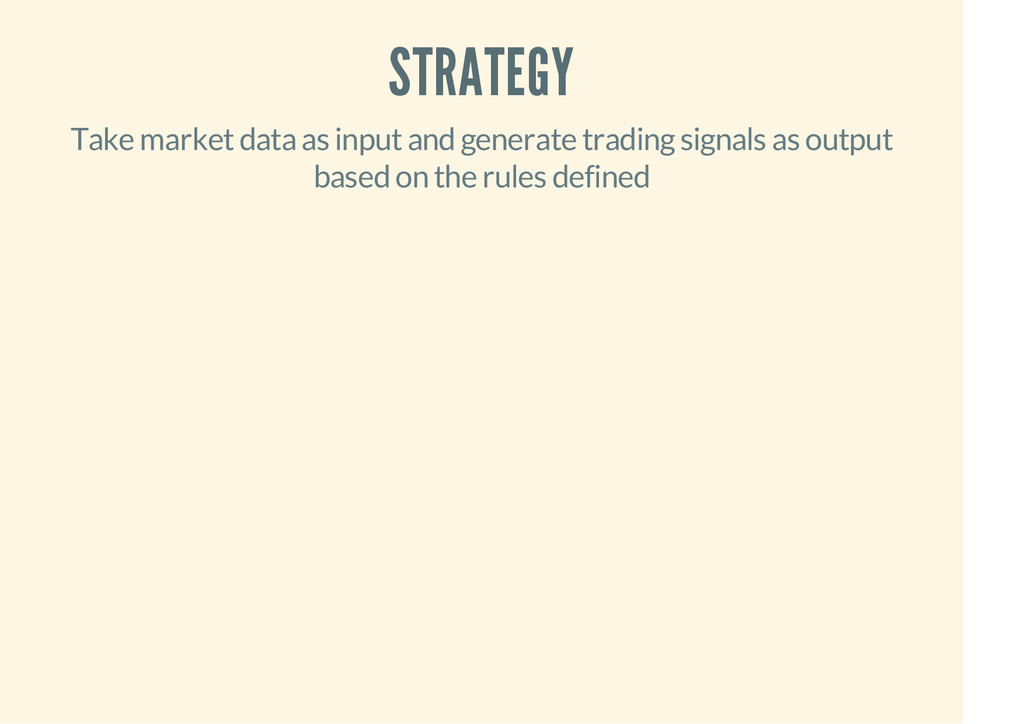 STRATEGY Take market data as input and generate...