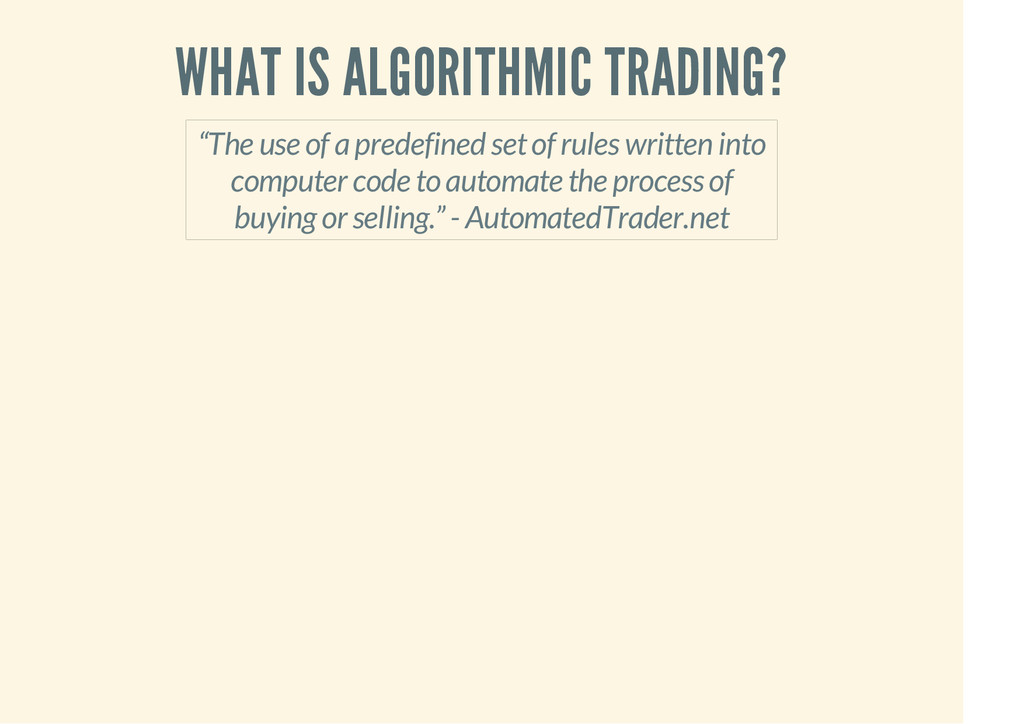 "WHAT IS ALGORITHMIC TRADING? ""The use of a pred..."