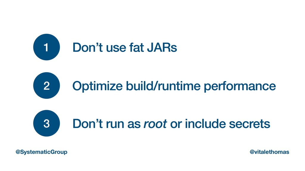 1 Don't use fat JARs 2 Optimize build/runtime p...