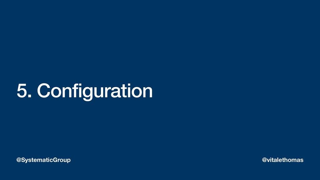 5. Configuration @SystematicGroup @vitalethomas