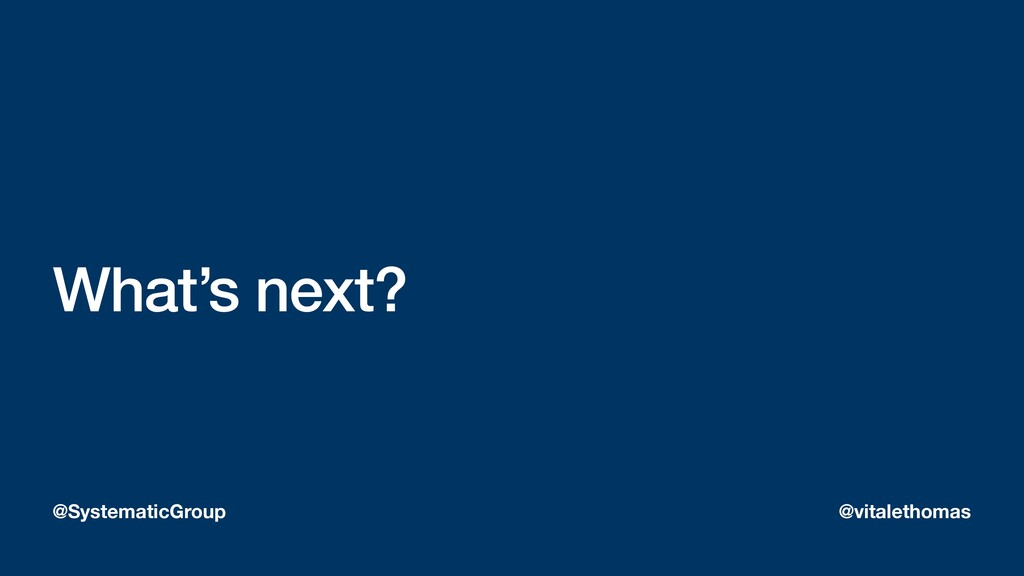 What's next? @SystematicGroup @vitalethomas