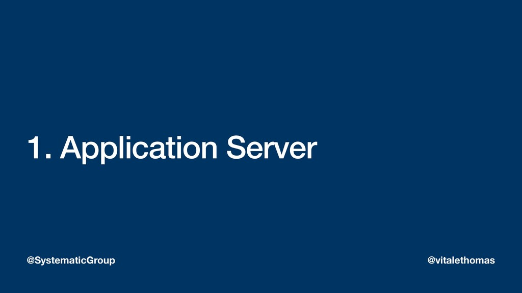 1. Application Server @SystematicGroup @vitalet...