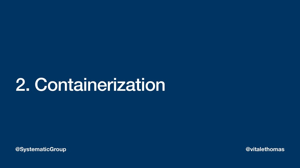 2. Containerization @SystematicGroup @vitaletho...