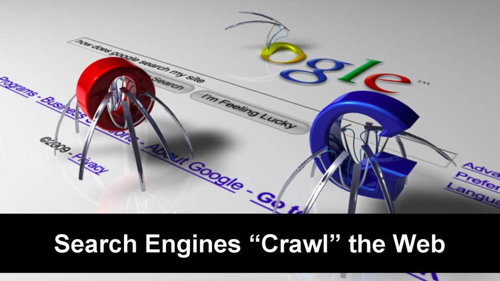 "Search Engines ""Crawl"" the Web"