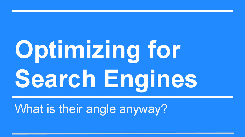 Optimizing for Search Engines What is their ang...