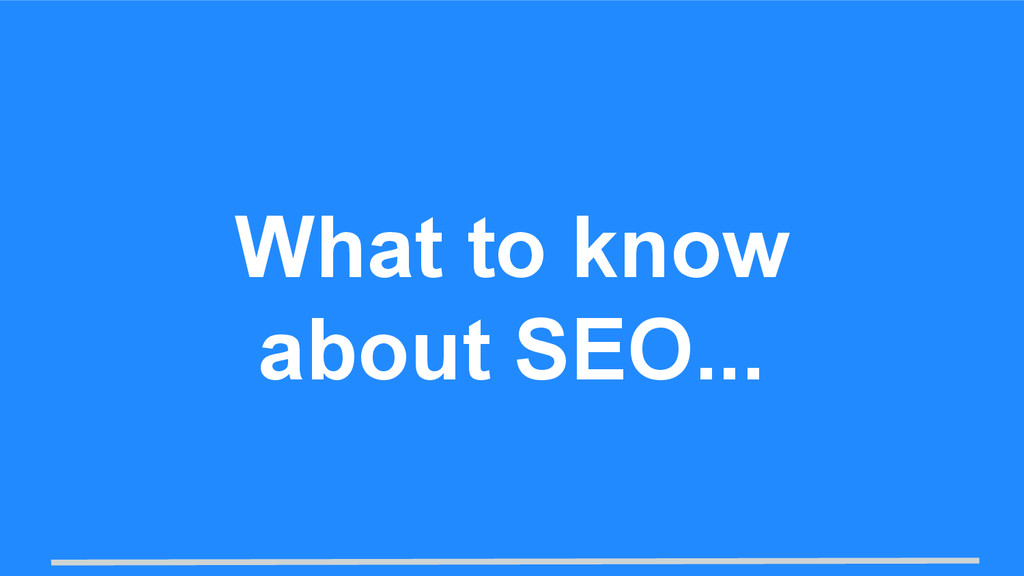 What to know about SEO...