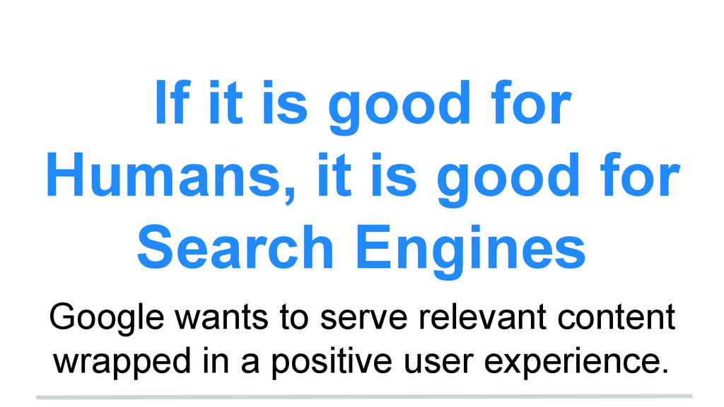If it is good for Humans, it is good for Search...