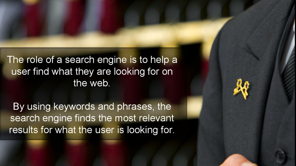 The role of a search engine is to help a user f...