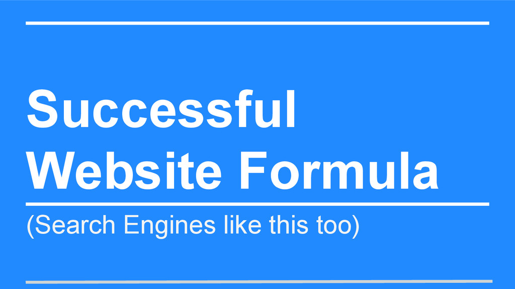 Successful Website Formula (Search Engines like...