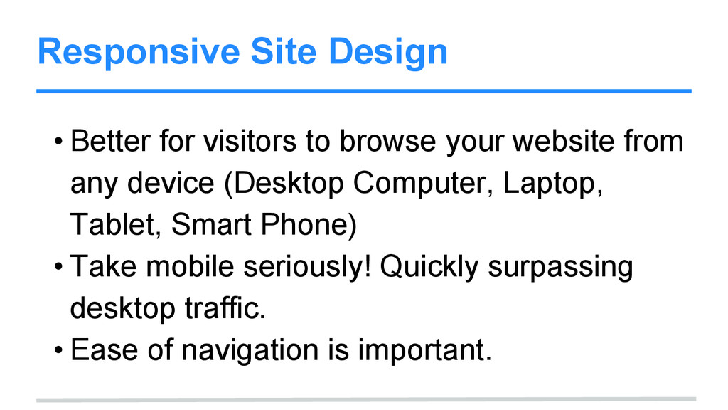 Responsive Site Design • Better for visitors to...